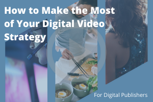 How to Make the Most of Your Digital Video Strategy (1)